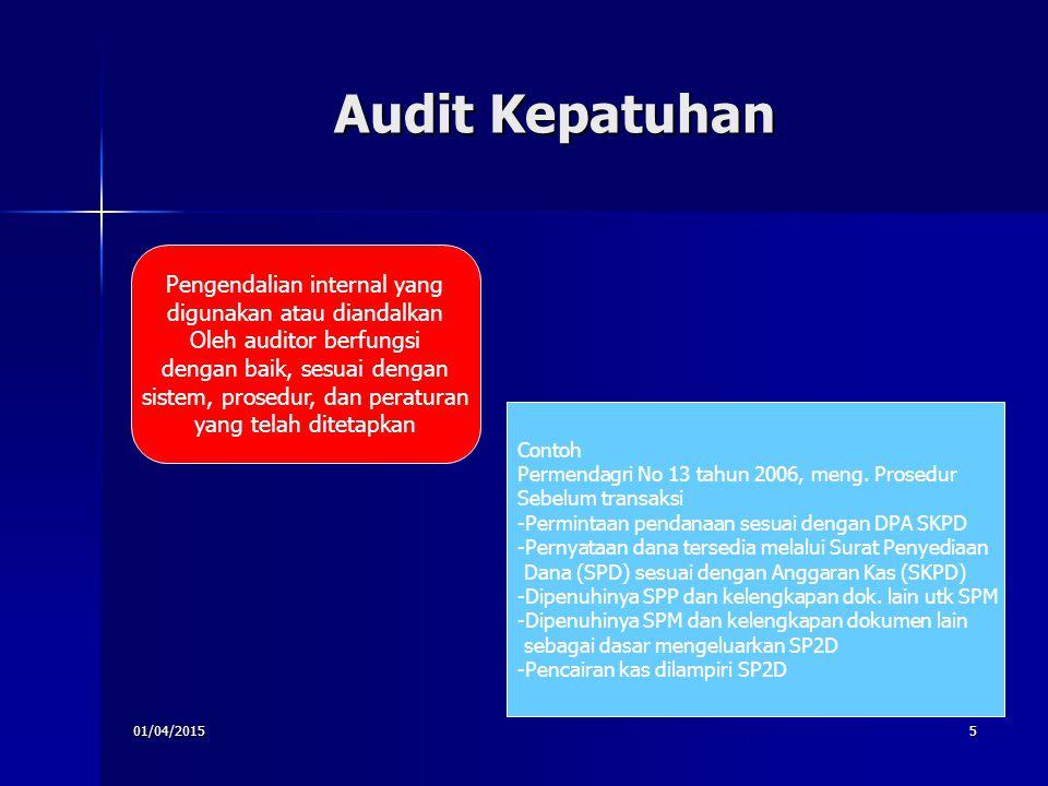 01/04/20155 Audit Kepatuhan Pengendalian internal yang digunakan atau diandalkan Oleh auditor berfungsi dengan baik, sesuai dengan sistem, prosedur, d