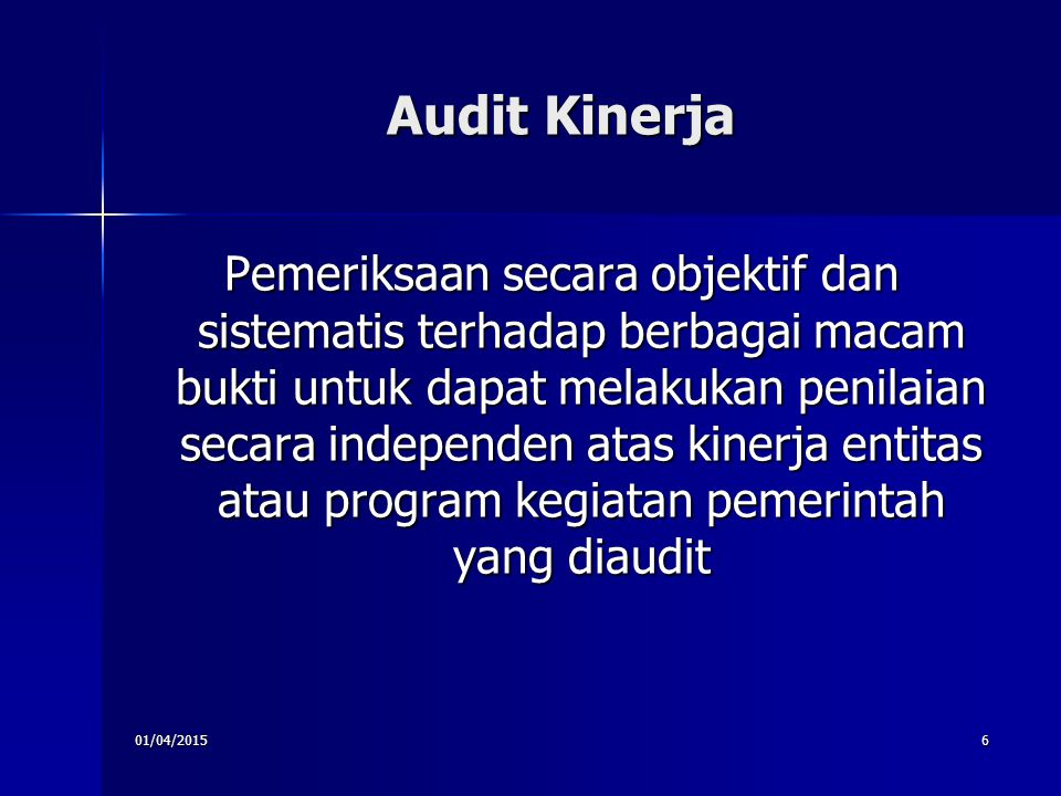 01/04/20156 Audit Kinerja Pemeriksaan secara objektif dan sistematis terhadap berbagai macam bukti untuk dapat melakukan penilaian secara independen a