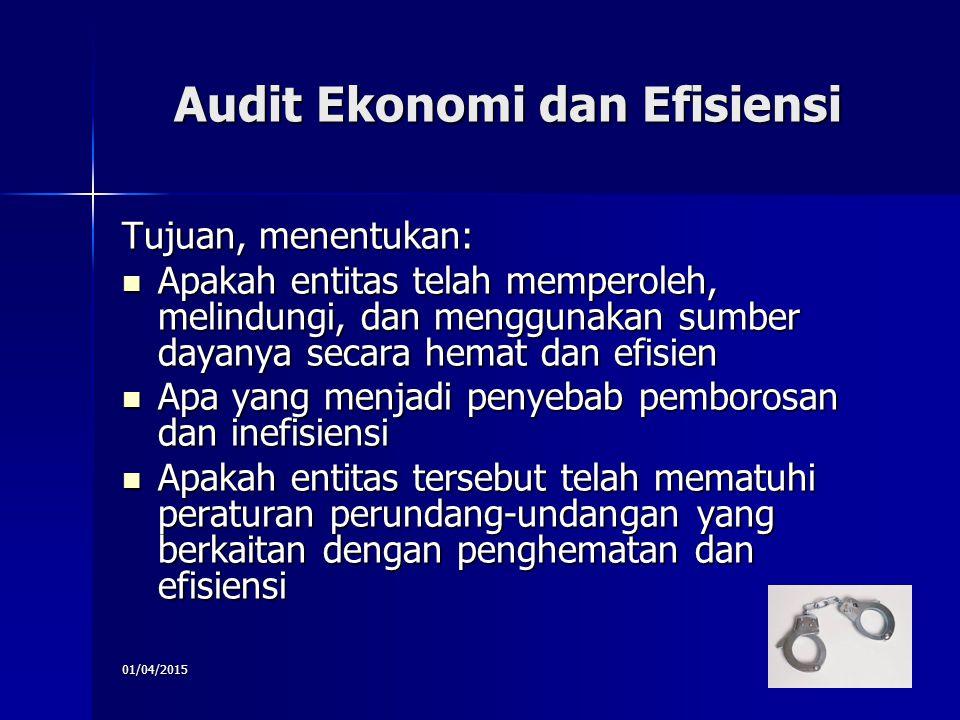 01/04/20158 Audit Ekonomi dan Efisiensi Tujuan, menentukan: Apakah entitas telah memperoleh, melindungi, dan menggunakan sumber dayanya secara hemat d