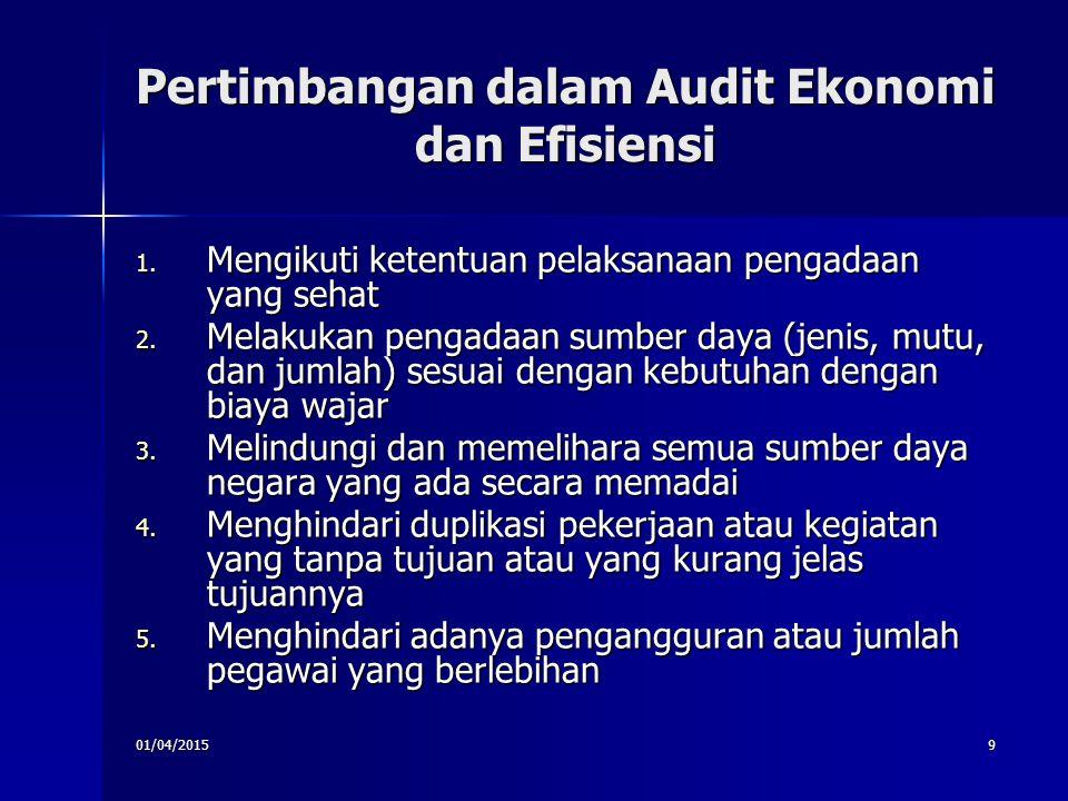 01/04/20159 Pertimbangan dalam Audit Ekonomi dan Efisiensi 1. Mengikuti ketentuan pelaksanaan pengadaan yang sehat 2. Melakukan pengadaan sumber daya
