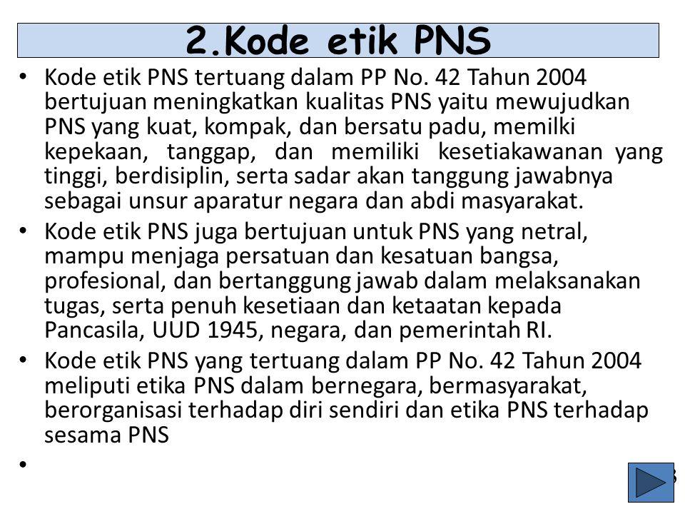 Etika PNS (KB.4) Pegawai Negeri Sipil di samping wajib melaksanakan dan menerapkan kode etik Pegawai Negeri Sipil, juga wajib menjunjung tinggi nilai-