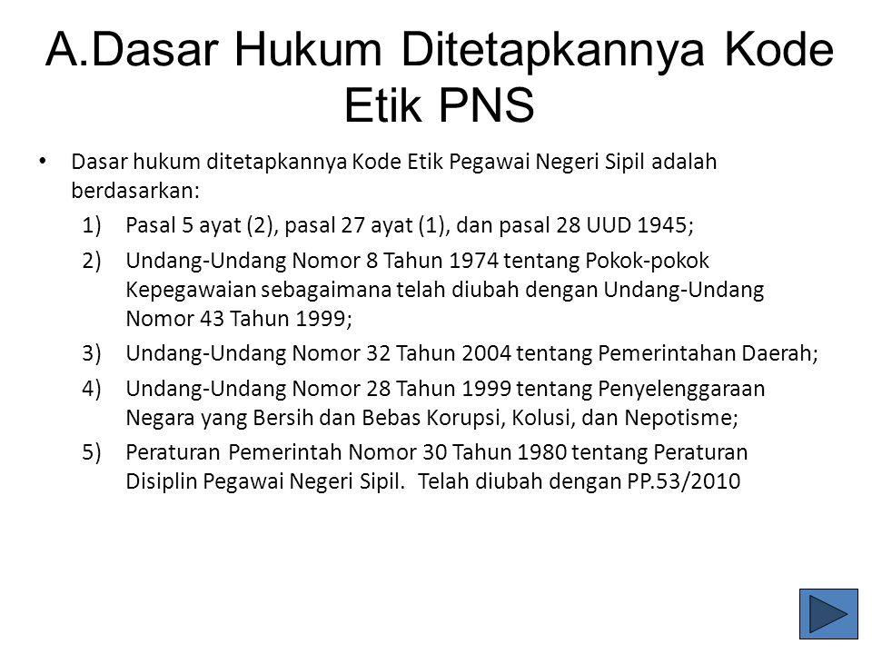 2.Kode etik PNS Kode etik PNS tertuang dalam PP No. 42 Tahun 2004 bertujuan meningkatkan kualitas PNS yaitu mewujudkan PNS yang kuat, kompak, dan bers