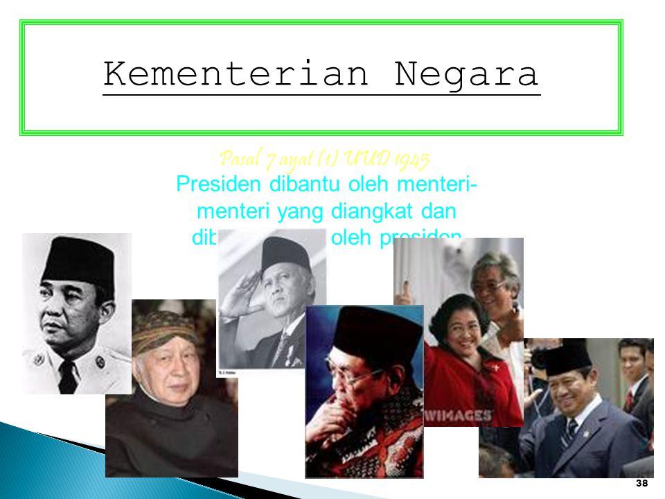 38 Kementerian Negara Pasal 7 ayat (1) UUD 1945 Presiden dibantu oleh menteri- menteri yang diangkat dan diberhentikan oleh presiden