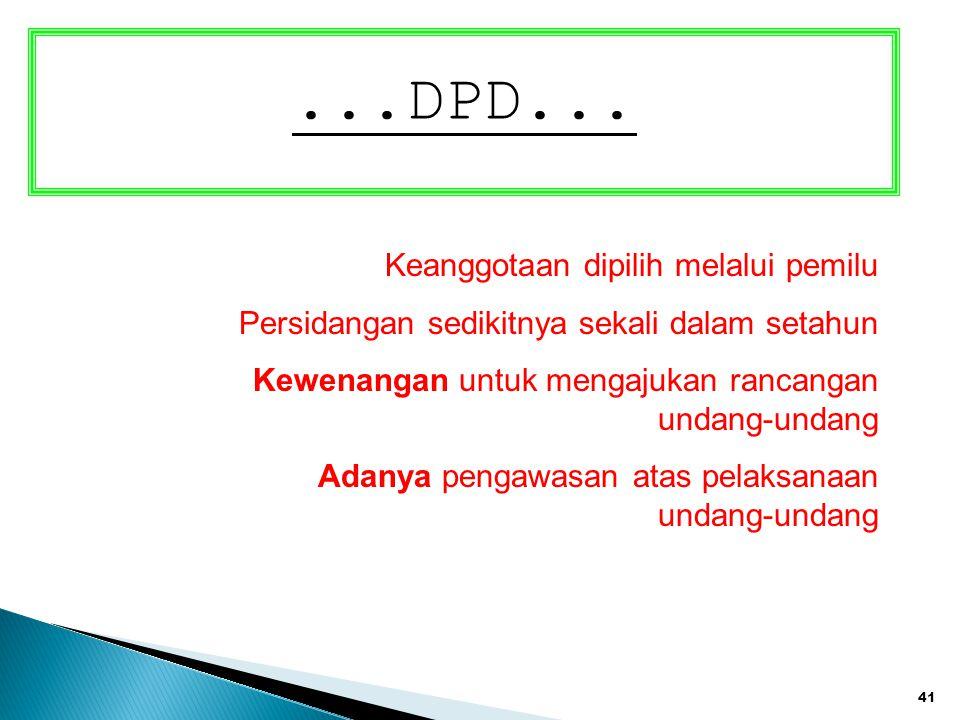 41...DPD... Keanggotaan dipilih melalui pemilu Persidangan sedikitnya sekali dalam setahun Kewenangan untuk mengajukan rancangan undang-undang Adanya