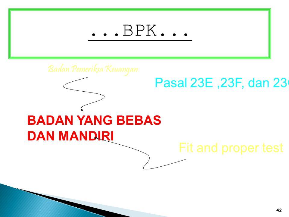 42...BPK... Badan Pemeriksa Keuangan Pasal 23E,23F, dan 23G BADAN YANG BEBAS DAN MANDIRI Fit and proper test