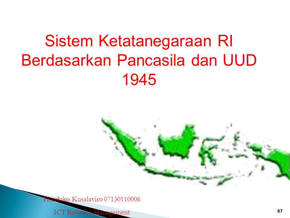 57 Sistem Ketatanegaraan RI Berdasarkan Pancasila dan UUD 1945 Handoko Kusalaviro 07130110006 ICT Business Management