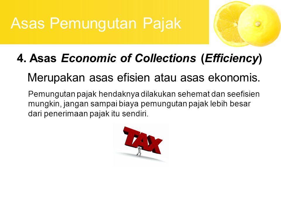 Asas Pemungutan Pajak 4. Asas Economic of Collections (Efficiency) Merupakan asas efisien atau asas ekonomis. Pemungutan pajak hendaknya dilakukan seh