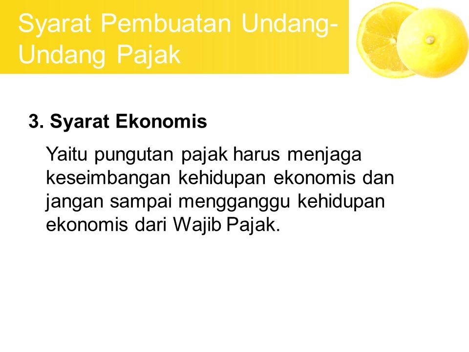 Syarat Pembuatan Undang- Undang Pajak 3. Syarat Ekonomis Yaitu pungutan pajak harus menjaga keseimbangan kehidupan ekonomis dan jangan sampai menggang