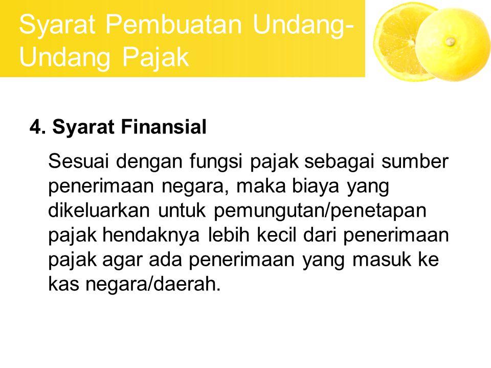 Syarat Pembuatan Undang- Undang Pajak 4. Syarat Finansial Sesuai dengan fungsi pajak sebagai sumber penerimaan negara, maka biaya yang dikeluarkan unt