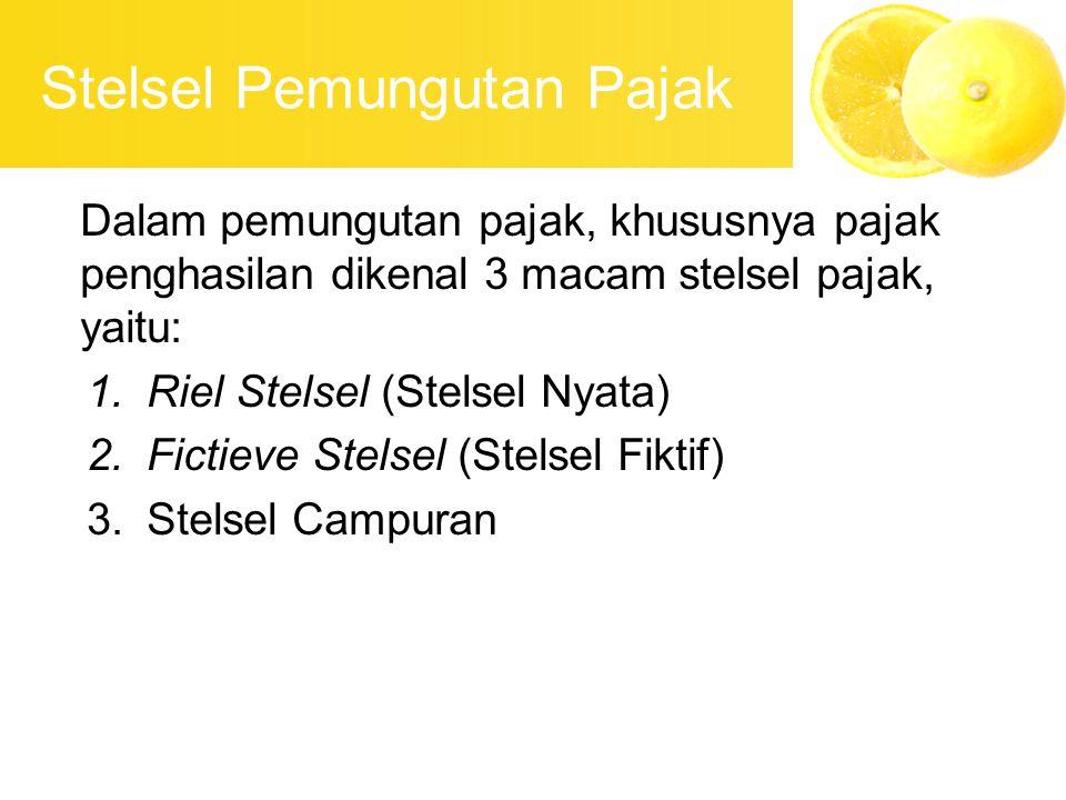 Stelsel Pemungutan Pajak Dalam pemungutan pajak, khususnya pajak penghasilan dikenal 3 macam stelsel pajak, yaitu: 1.Riel Stelsel (Stelsel Nyata) 2.Fi