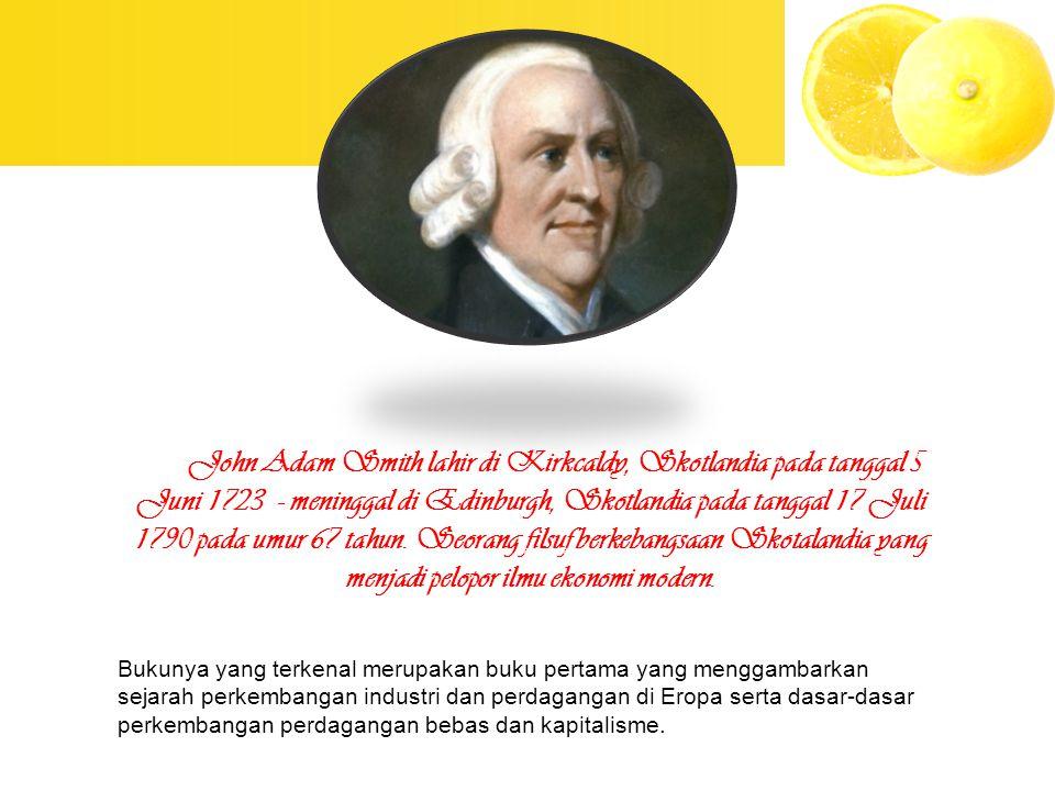 John Adam Smith lahir di Kirkcaldy, Skotlandia pada tanggal 5 Juni 1723 - meninggal di Edinburgh, Skotlandia pada tanggal 17 Juli 1790 pada umur 67 ta