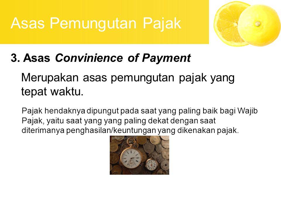 Asas Pemungutan Pajak 3. Asas Convinience of Payment Merupakan asas pemungutan pajak yang tepat waktu. Pajak hendaknya dipungut pada saat yang paling