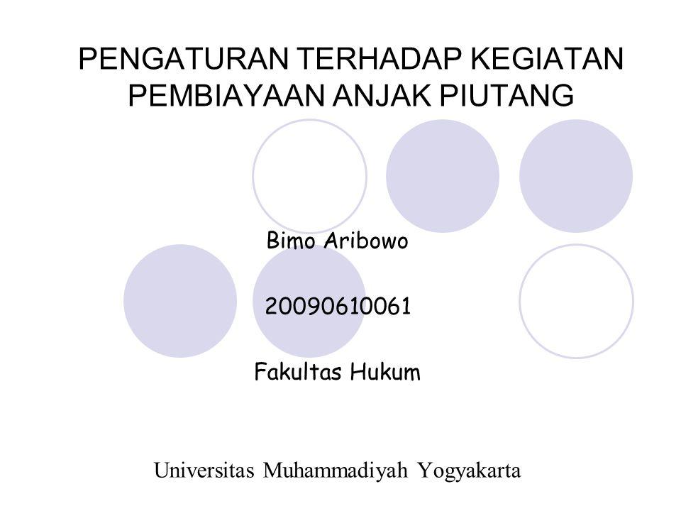 PENGATURAN TERHADAP KEGIATAN PEMBIAYAAN ANJAK PIUTANG Bimo Aribowo 20090610061 Fakultas Hukum Universitas Muhammadiyah Yogyakarta