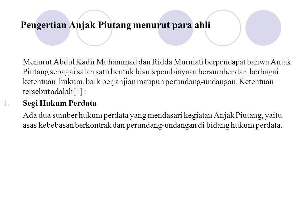 Pengertian Anjak Piutang menurut para ahli Menurut Abdul Kadir Muhammad dan Ridda Murniati berpendapat bahwa Anjak Piutang sebagai salah satu bentuk b