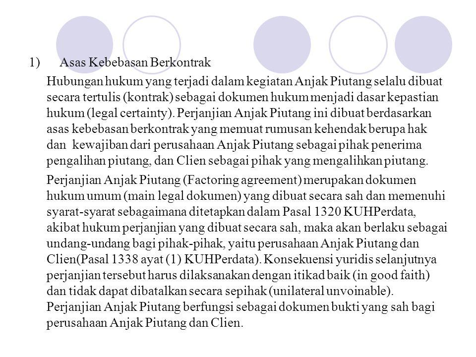 1) Asas Kebebasan Berkontrak Hubungan hukum yang terjadi dalam kegiatan Anjak Piutang selalu dibuat secara tertulis (kontrak) sebagai dokumen hukum me