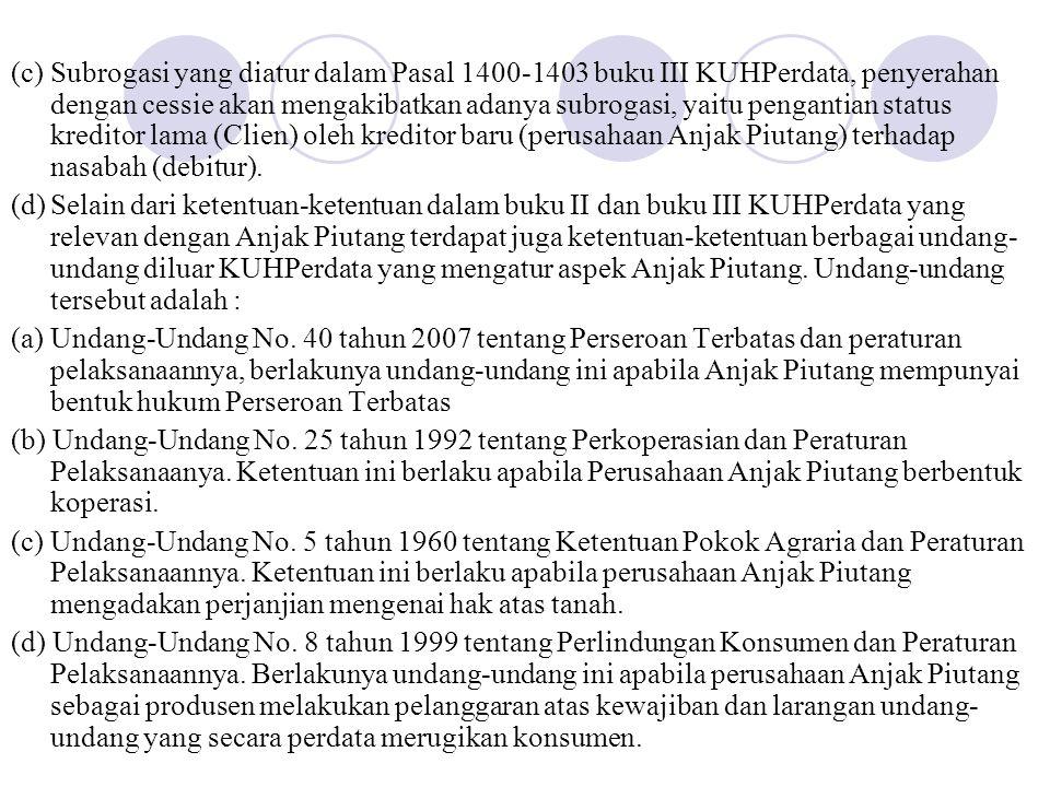 (c)Subrogasi yang diatur dalam Pasal 1400-1403 buku III KUHPerdata, penyerahan dengan cessie akan mengakibatkan adanya subrogasi, yaitu pengantian sta