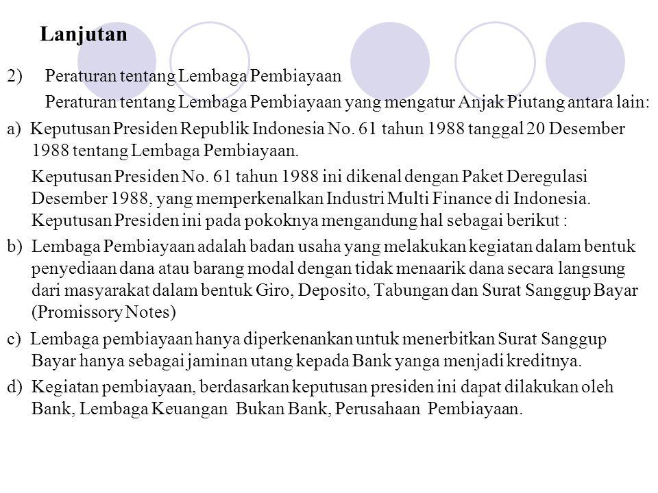 Lanjutan 2) Peraturan tentang Lembaga Pembiayaan Peraturan tentang Lembaga Pembiayaan yang mengatur Anjak Piutang antara lain: a) Keputusan Presiden R