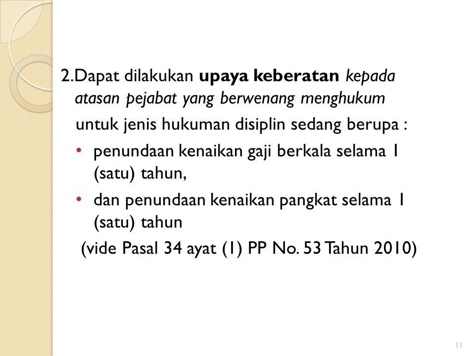 Upaya Hukum Administratif terkait dengan Penjatuhan Hukuman Disiplin (PP No. 53 Tahun 2010 tentang Disiplin Pegawai Negeri ) 1.Tidak dapat diajukan up