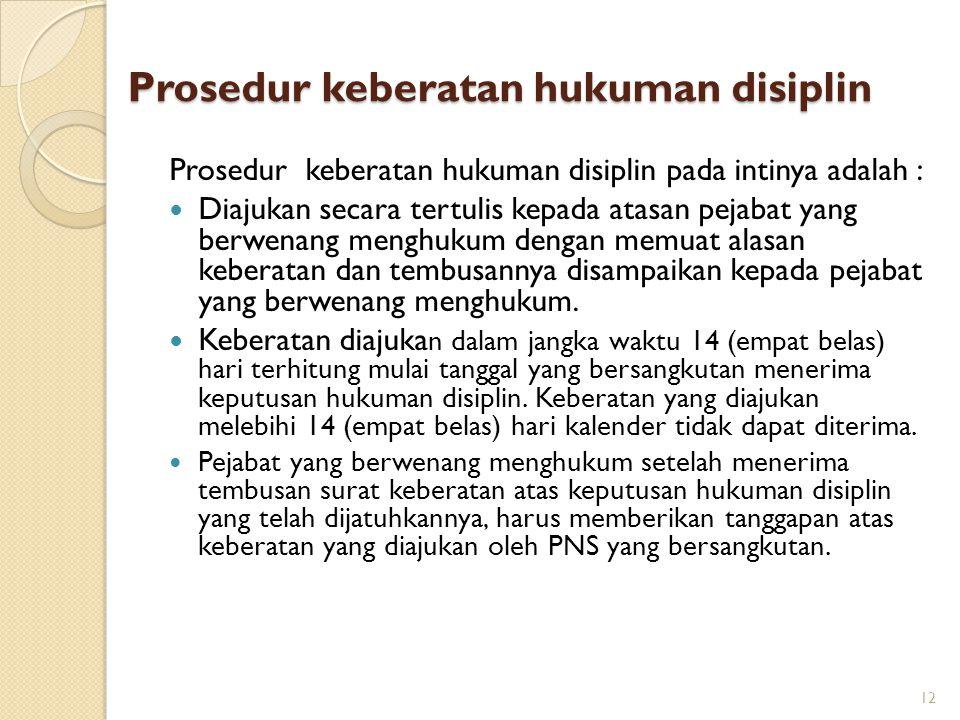 2.Dapat dilakukan upaya keberatan kepada atasan pejabat yang berwenang menghukum untuk jenis hukuman disiplin sedang berupa : penundaan kenaikan gaji