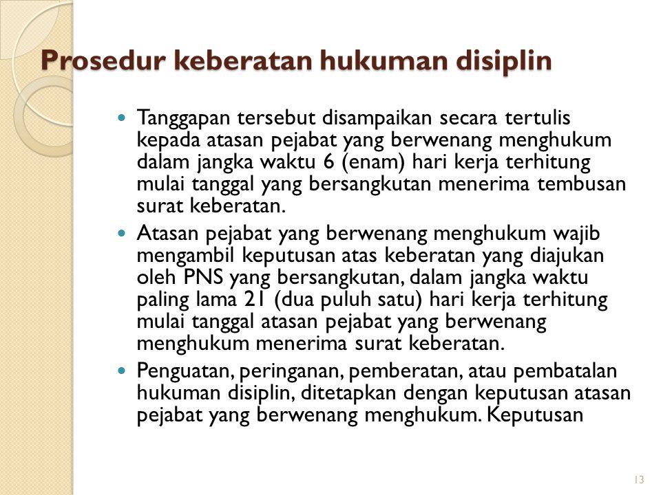 Prosedur keberatan hukuman disiplin Prosedur keberatan hukuman disiplin pada intinya adalah : Diajukan secara tertulis kepada atasan pejabat yang berw