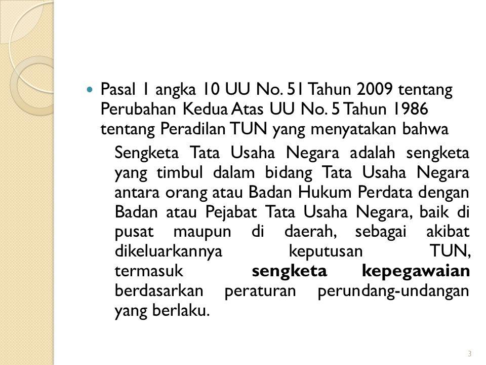 Sengketa Kepegawaian  Sengketa Kepegawaian merupakan salah satu bagian dari sengketa Tata Usaha Negara  Pasal 35 Undang-Undang Nomor 43 Tahun 1999 t
