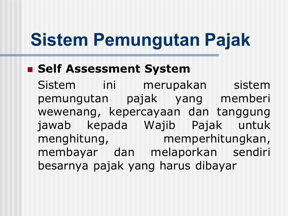 Sistem Pemungutan Pajak Official Assessment System Sistem ini merupakan sistem pemungutan pajak yang memberi wewenang kepada pemerintah ( fiskus ) unt