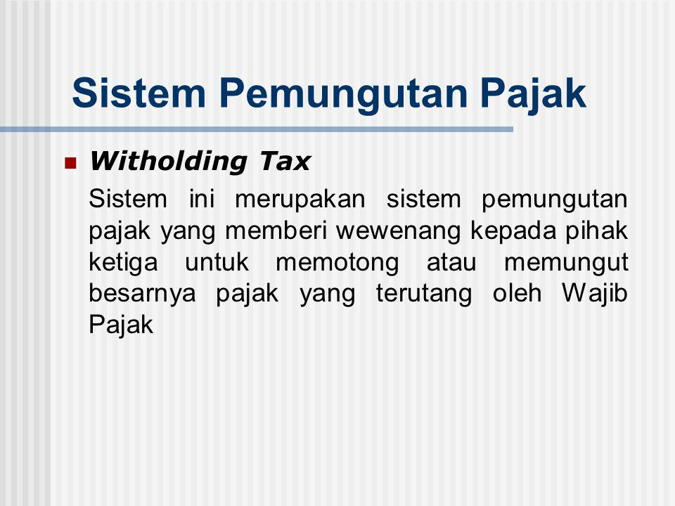Sistem Pemungutan Pajak Self Assessment System Sistem ini merupakan sistem pemungutan pajak yang memberi wewenang, kepercayaan dan tanggung jawab kepa