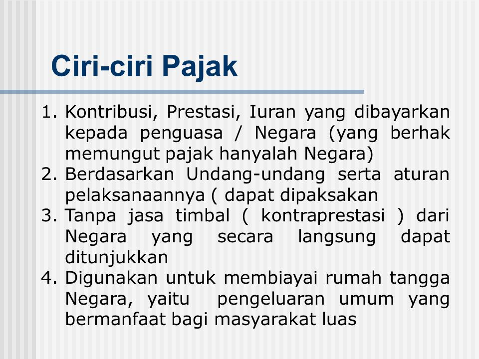 Definisi Pajak iuran rakyat kepada Kas Negara berdasarkan Undang-undang yang dapat dipaksakan dengan tidak mendapat jasa timbal (kontraprestasi) langs