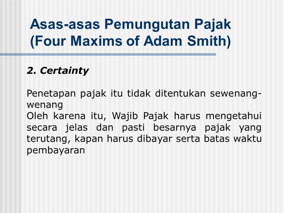 Asas-asas Pemungutan Pajak (Four Maxims of Adam Smith) 1. Equality Pemungutan pajak harus bersifat adil dan merata, yaitu pajak dikenakan kepada orang