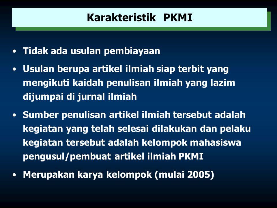 Program Kreativitas Mahasiswa Penulisan Ilmiah (PKMI) Program Kreativitas Mahasiswa Penulisan Ilmiah (PKMI) Sumber : karya mahasiswa dalam pendidikan, penelitian dan pengabdian kepada masyarakat (praktek lapang, KKN, PKM, magang, dll) PKMI dimaksudkan untuk memacu kemampuan mahasiswa untuk menuangkan pemikiran dan hasil- hasil kegiatan ilmiah yang telah dilakukannnya dalam bentuk sebuah artikel ilmiah yang mengacu kepada standar penulisan jurnal ilmiah