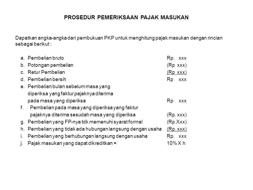 Dapatkan angka-angka dari pembukuan PKP untuk menghitung pajak masukan dengan rincian sebagai berikut : a.Pembelian bruto Rp.xxx b.Potongan pembelian(