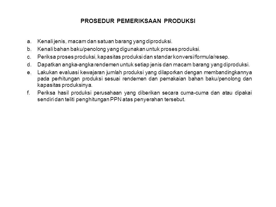a.Kenali jenis, macam dan satuan barang yang diproduksi. b.Kenali bahan baku/penolong yang digunakan untuk proses produksi. c.Periksa proses produksi,