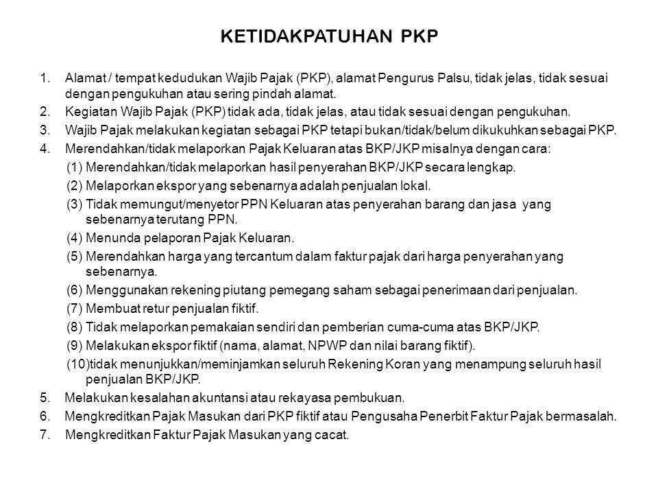 KETIDAKPATUHAN PKP 1.Alamat / tempat kedudukan Wajib Pajak (PKP), alamat Pengurus Palsu, tidak jelas, tidak sesuai dengan pengukuhan atau sering pinda
