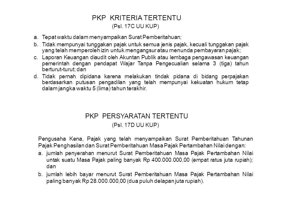 PKP KRITERIA TERTENTU a.Tepat waktu dalam menyampaikan Surat Pemberitahuan; b.Tidak mempunyai tunggakan pajak untuk semua jenis pajak, kecuali tunggak