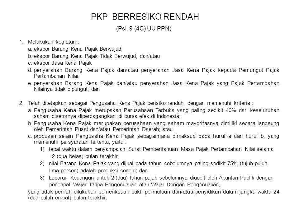 PKP BERRESIKO RENDAH 1.Melakukan kegiatan : a.ekspor Barang Kena Pajak Berwujud; b.ekspor Barang Kena Pajak Tidak Berwujud; dan/atau c.ekspor Jasa Ken