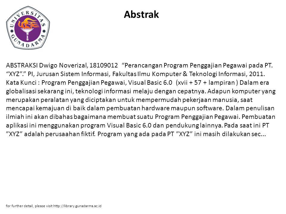 "Abstrak ABSTRAKSI Dwigo Noverizal, 18109012 ""Perancangan Program Penggajian Pegawai pada PT. ""XYZ""."" PI, Jurusan Sistem Informasi, Fakultas Ilmu Kompu"