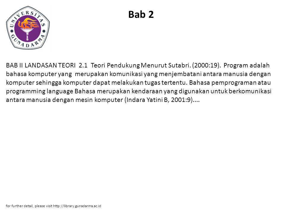 Bab 2 BAB II LANDASAN TEORI 2.1 Teori Pendukung Menurut Sutabri. (2000:19). Program adalah bahasa komputer yang merupakan komunikasi yang menjembatani