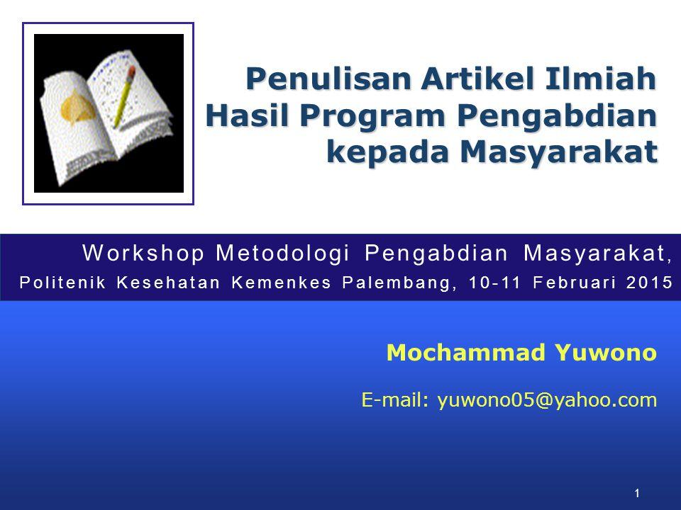 1 Penulisan Artikel Ilmiah Hasil Program Pengabdian kepada Masyarakat Mochammad Yuwono E-mail: yuwono05@yahoo.com Workshop Metodologi Pengabdian Masya