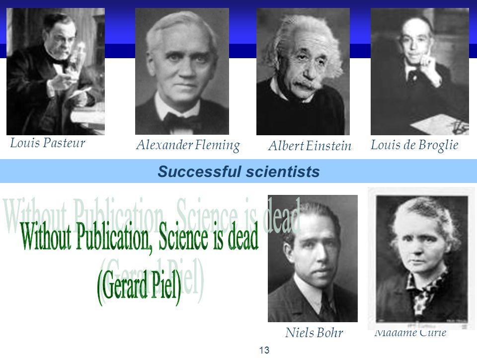 13 Albert Einstein Niels Bohr Madame Curie Louis de Broglie Alexander Fleming Louis Pasteur Successful scientists