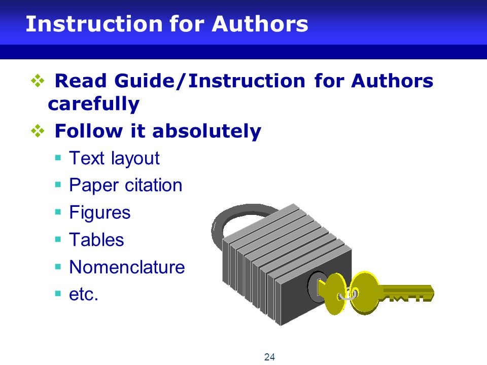 Instruction for Authors  Read Guide/Instruction for Authors carefully  Follow it absolutely  Text layout  Paper citation  Figures  Tables  Nomenclature  etc.