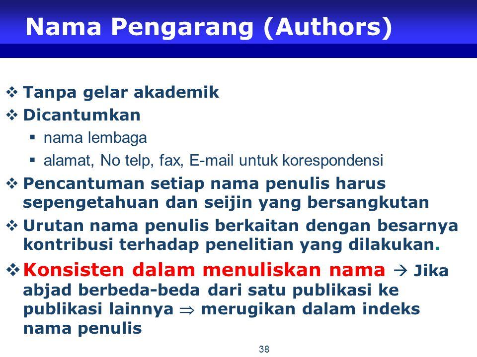 38 Nama Pengarang (Authors)  Tanpa gelar akademik  Dicantumkan  nama lembaga  alamat, No telp, fax, E-mail untuk korespondensi  Pencantuman setia