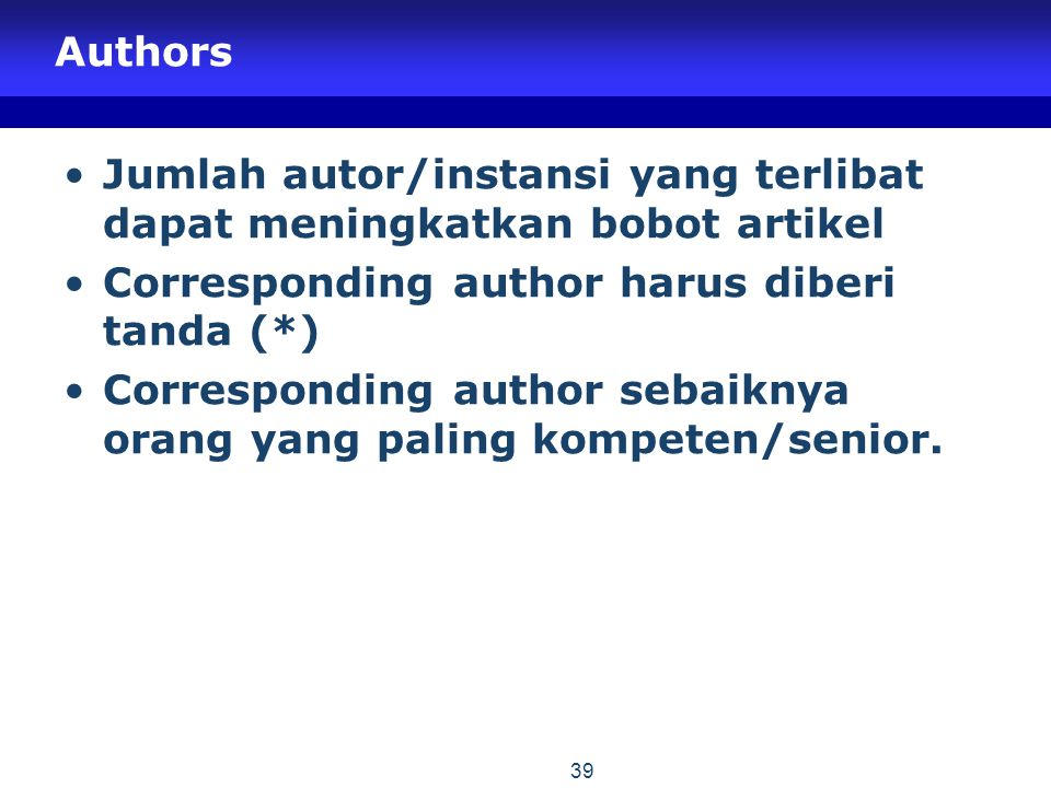 Authors Jumlah autor/instansi yang terlibat dapat meningkatkan bobot artikel Corresponding author harus diberi tanda (*) Corresponding author sebaikny