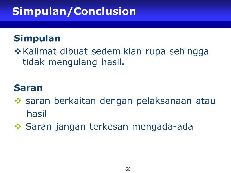 56 Simpulan/Conclusion Simpulan  Kalimat dibuat sedemikian rupa sehingga tidak mengulang hasil. Saran  saran berkaitan dengan pelaksanaan atau hasil