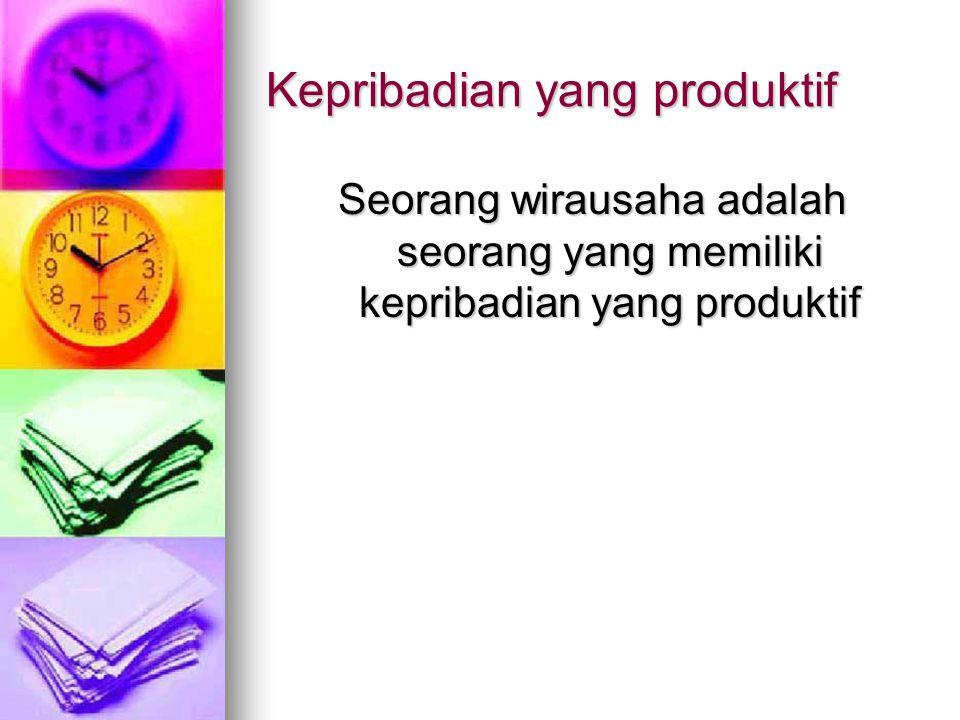 Kepribadian yang produktif Seorang wirausaha adalah seorang yang memiliki kepribadian yang produktif