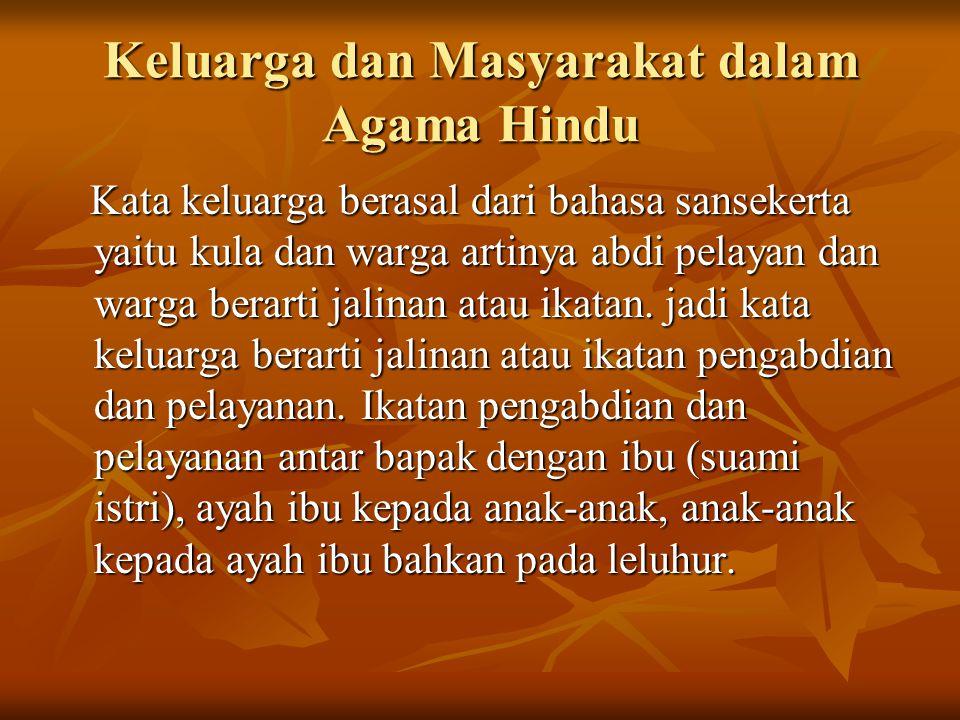 Keluarga dan Masyarakat dalam Agama Hindu Kata keluarga berasal dari bahasa sansekerta yaitu kula dan warga artinya abdi pelayan dan warga berarti jal