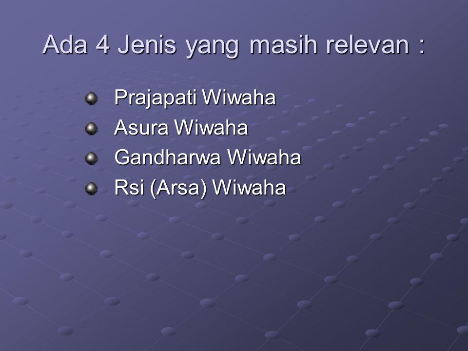 Ada 4 Jenis yang masih relevan : Prajapati Wiwaha Asura Wiwaha Gandharwa Wiwaha Rsi (Arsa) Wiwaha