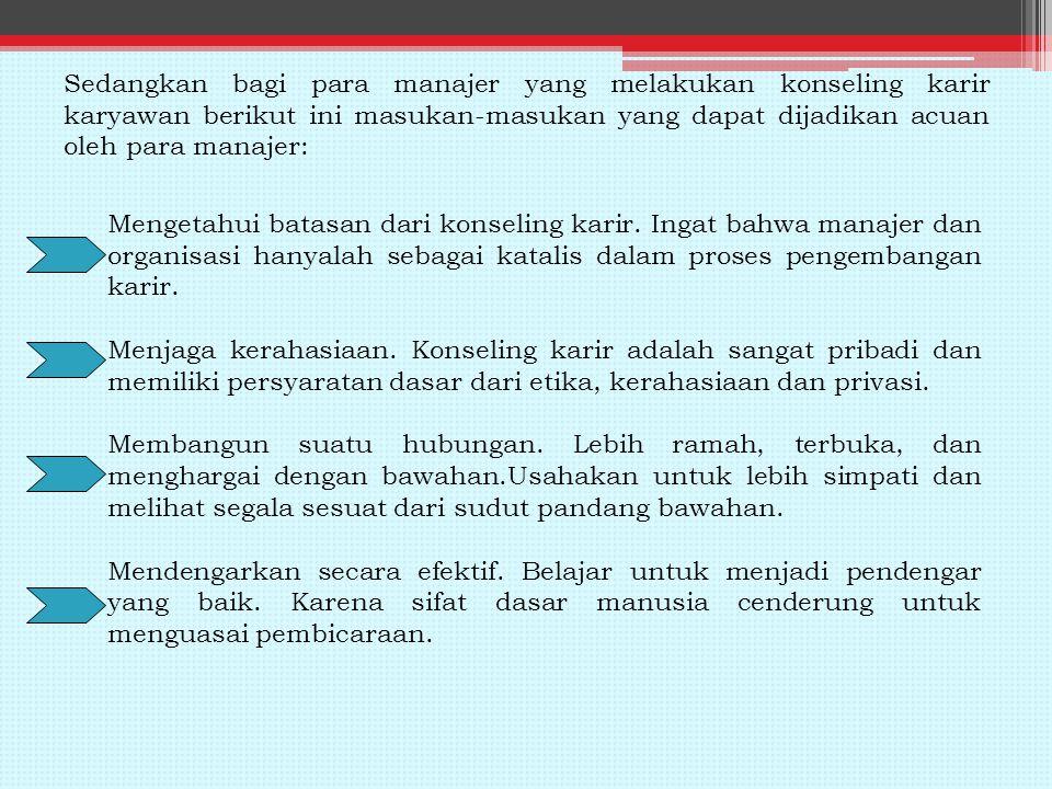Sedangkan bagi para manajer yang melakukan konseling karir karyawan berikut ini masukan-masukan yang dapat dijadikan acuan oleh para manajer: Mengetahui batasan dari konseling karir.