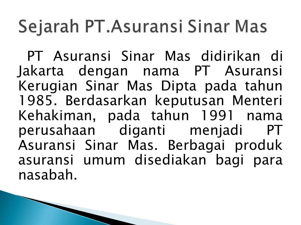 PT Asuransi Sinar Mas didirikan di Jakarta dengan nama PT Asuransi Kerugian Sinar Mas Dipta pada tahun 1985. Berdasarkan keputusan Menteri Kehakiman,