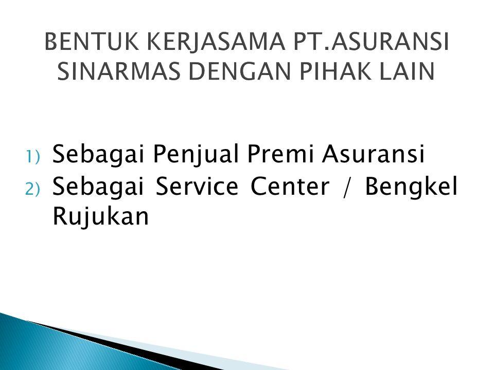 1) Sebagai Penjual Premi Asuransi 2) Sebagai Service Center / Bengkel Rujukan