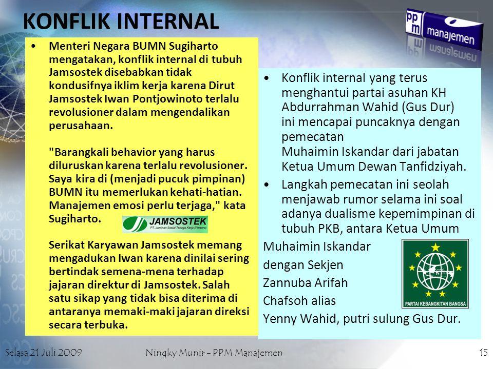 Selasa 21 Juli 2009Ningky Munir - PPM Manajemen15 KONFLIK INTERNAL Menteri Negara BUMN Sugiharto mengatakan, konflik internal di tubuh Jamsostek diseb